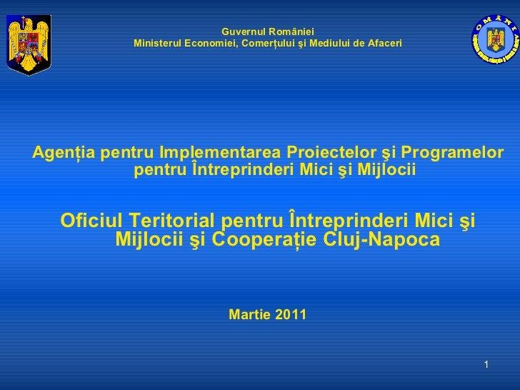 <ul><li>Guvernul României </li></ul><ul><li>Ministerul Economiei, Comerţului şi Mediului de Afaceri </li></ul><ul><li>Agen...