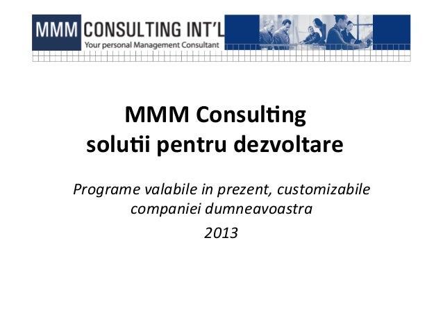 MMM Consul)ng    solu)i pentru dezvoltare Programe valabile in prezent, customizabile        compani...
