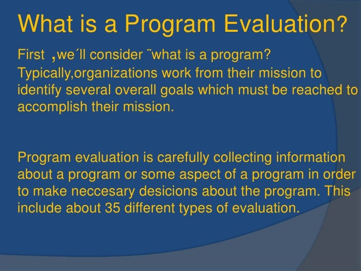 Whatis a ProgramEvaluation?First ,we´llconsider ¨whatis a program? Typically,organizationsworkfromtheirmissiontoidentifyse...