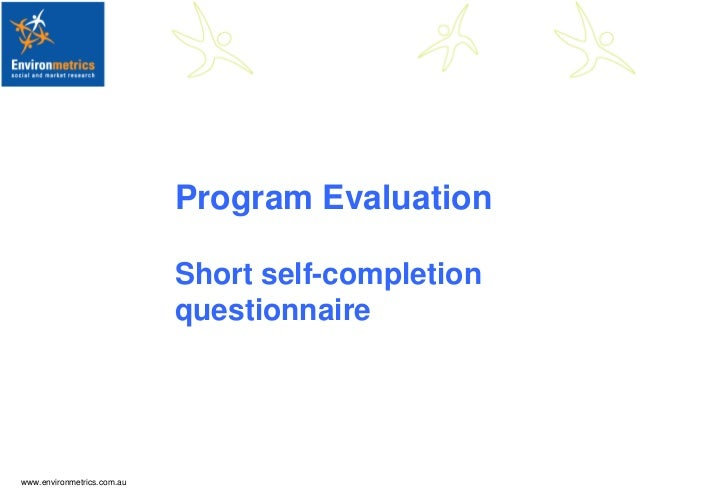 Program Evaluation                            Short self-completion                            questionnairewww.environmet...