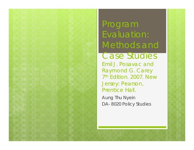 ProgramEvaluation:Methods andCase StudiesEmil J. Posavac andRaymond G. Carey7th Edition. 2007. NewJersey: Pearson,Prentice...