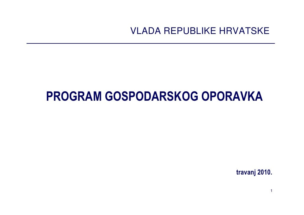 VLADA REPUBLIKE HRVATSKE     PROGRAM GOSPODARSKOG OPORAVKA                                  travanj 2010.                 ...
