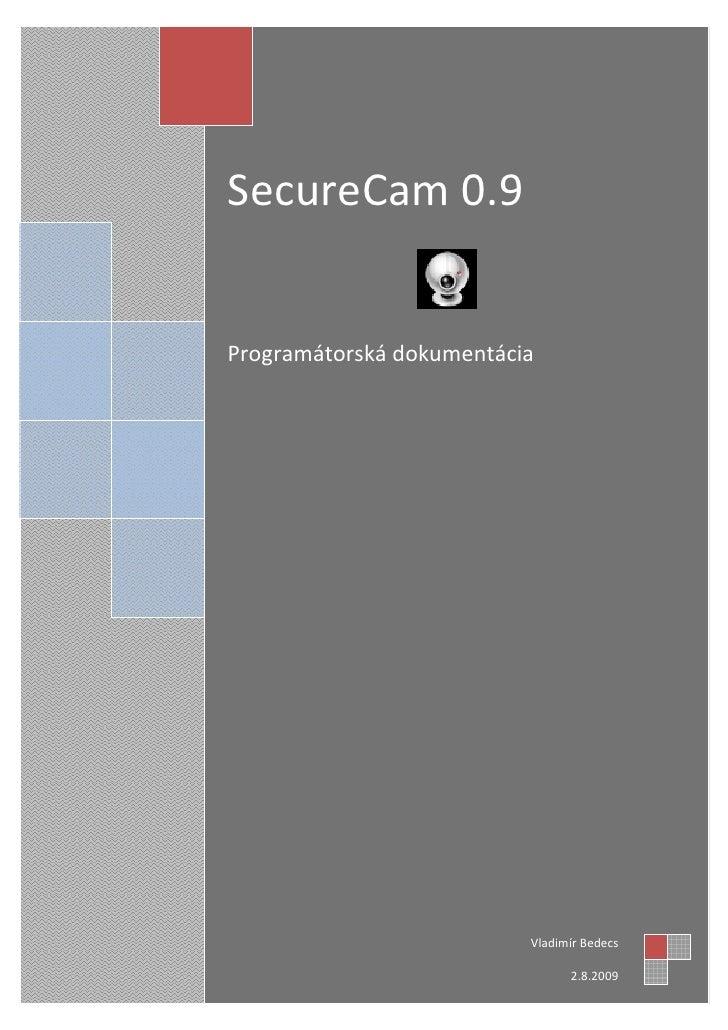 SecureCam 0.9   Programátorská dokumentácia                               Vladimír Bedecs                                 ...