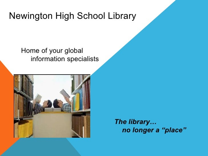 """The library…  no longer a """"place""""  Newington High School Library Home of your global  information specialists"""