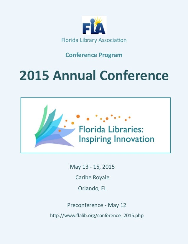Florida Library Association Conference Program 2015 Annual Conference Preconference - May 12 http://www.flalib.org/confere...