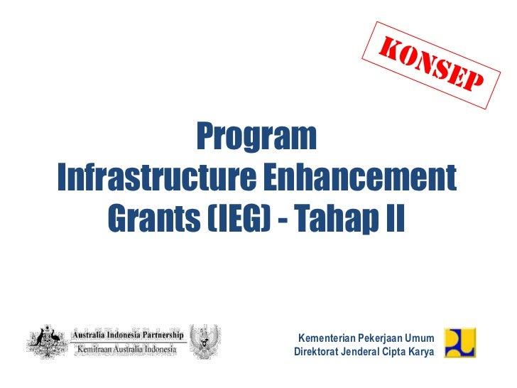 ProgramInfrastructure Enhancement    Grants (IEG) - Tahap II                 Kementerian Pekerjaan Umum                Dir...