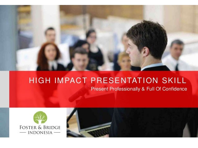 HIGH IMPACT PRESENTATION SKILL Present Professionally & Full Of Confidence