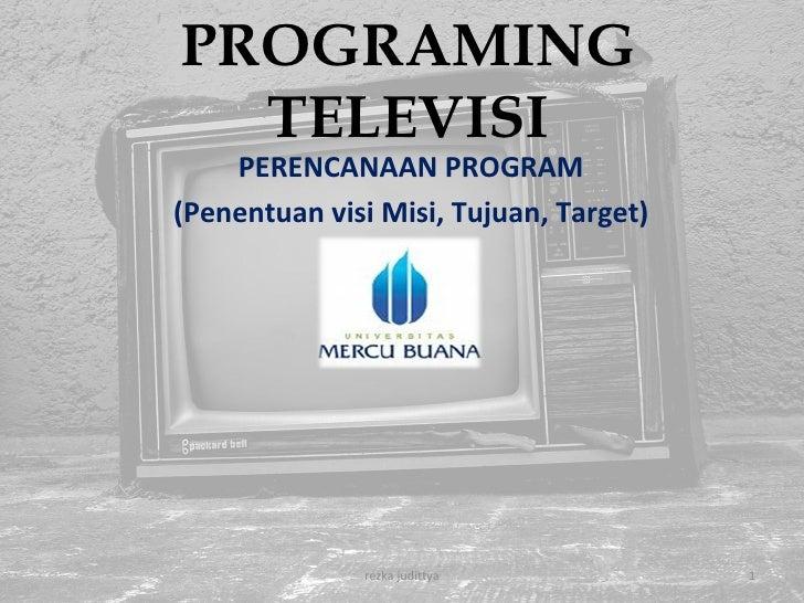 PROGRAMING TELEVISI PERENCANAAN PROGRAM (Penentuan visi Misi, Tujuan, Target) rezka judittya