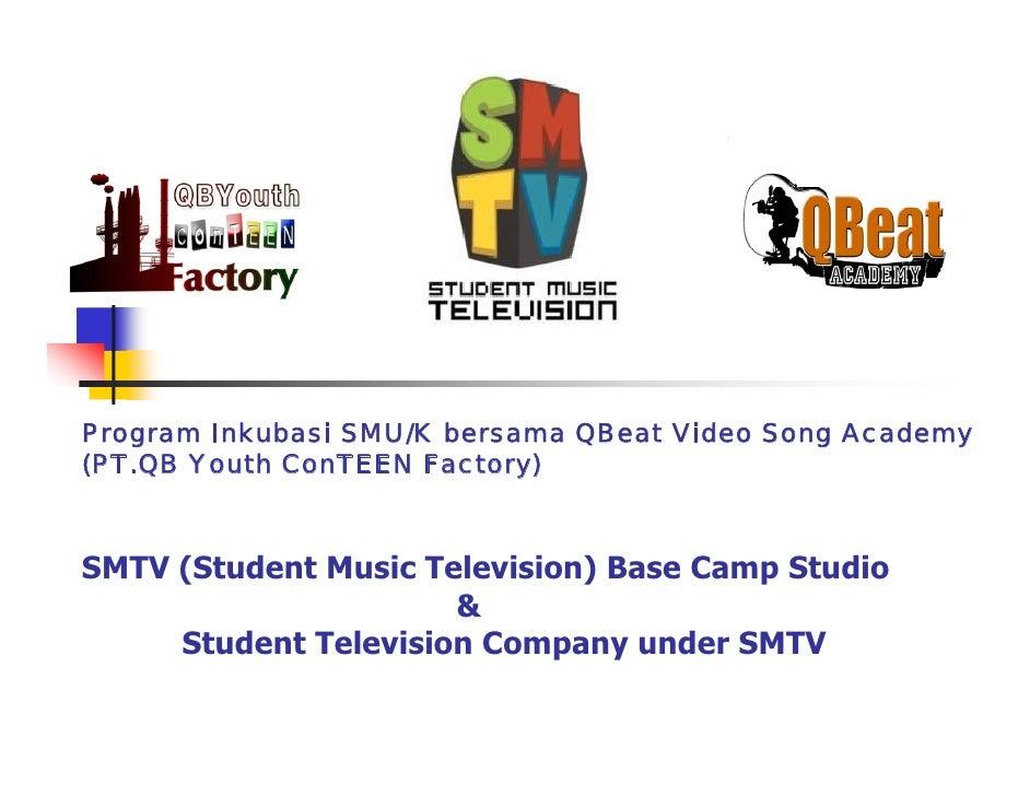 Program Inkubasi SMU/K bersama QBeat Video Song Academy (PT.QB Youth ConTEEN Factory)    SMTV (Student Music Television) B...