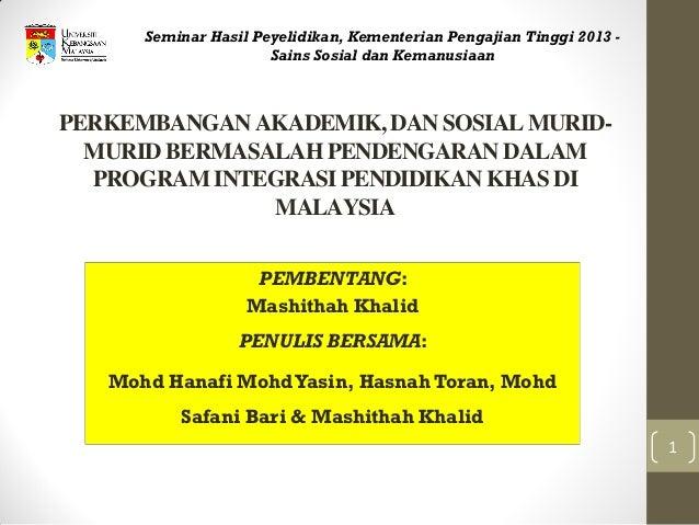 PERKEMBANGAN AKADEMIK, DAN SOSIAL MURID- MURID BERMASALAH PENDENGARAN DALAM PROGRAM INTEGRASI PENDIDIKAN KHAS DI MALAYSIA ...