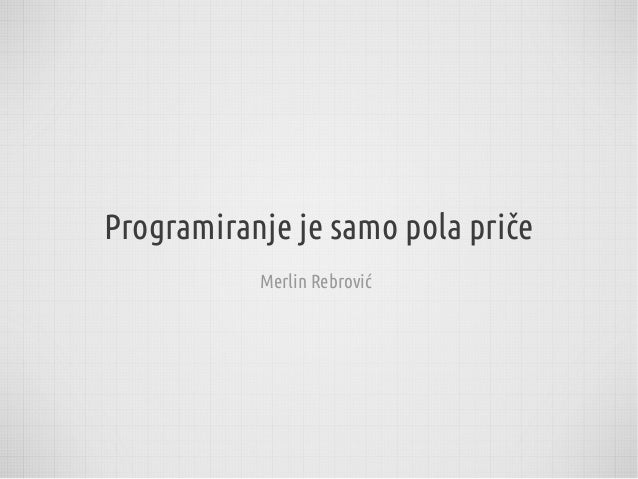 Programiranje je samo pola priče           Merlin Rebrović