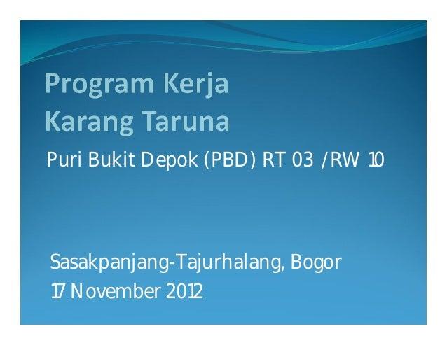 Puri Bukit Depok (PBD) RT 03 /RW 10Sasakpanjang-Tajurhalang, Bogor17 November 2012