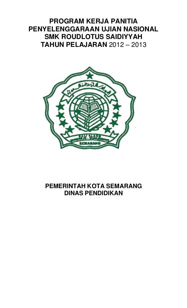 PROGRAM KERJA PANITIAPENYELENGGARAAN UJIAN NASIONAL    SMK ROUDLOTUS SAIDIYYAH   TAHUN PELAJARAN 2012 – 2013   PEMERINTAH ...