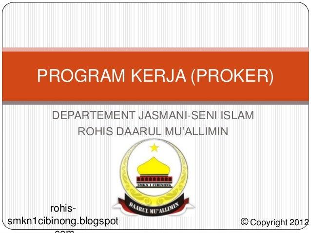 DEPARTEMENT JASMANI-SENI ISLAM ROHIS DAARUL MU'ALLIMIN PROGRAM KERJA (PROKER) ©Copyright 2012 rohis- smkn1cibinong.blogspot