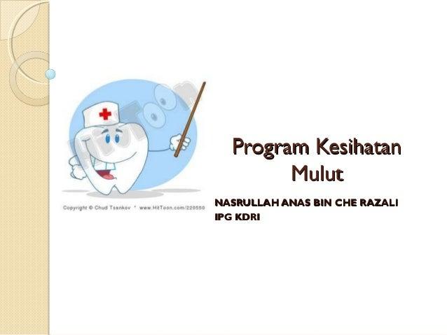 Program Kesihatan Mulut NASRULLAH ANAS BIN CHE RAZALI IPG KDRI