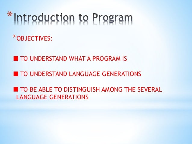 * *OBJECTIVES: TO UNDERSTAND WHAT A PROGRAM IS TO UNDERSTAND LANGUAGE GENERATIONS TO BE ABLE TO DISTINGUISH AMONG THE SEVE...