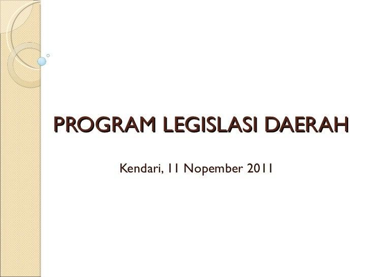 PROGRAM LEGISLASI DAERAH Kendari, 11 Nopember 2011