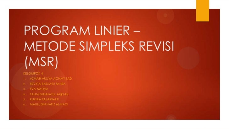 PROGRAM LINIER –METODE SIMPLEKS REVISI(MSR)KELOMPOK 41.   AZMAH AULIYA ACHMY ZAD2.   ERVICA BADIATU ZAHRA3.   EVA NADZIA4....