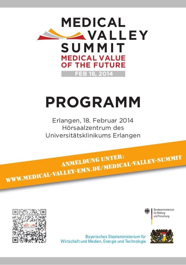 MEDICAL VA L L E Y SUMMIT MEDICAL VALUE OF THE FUTURE FEB 18, 2014  PROGRAMM Erlangen, 18. Februar 2014 Hörsaalzentrum des...