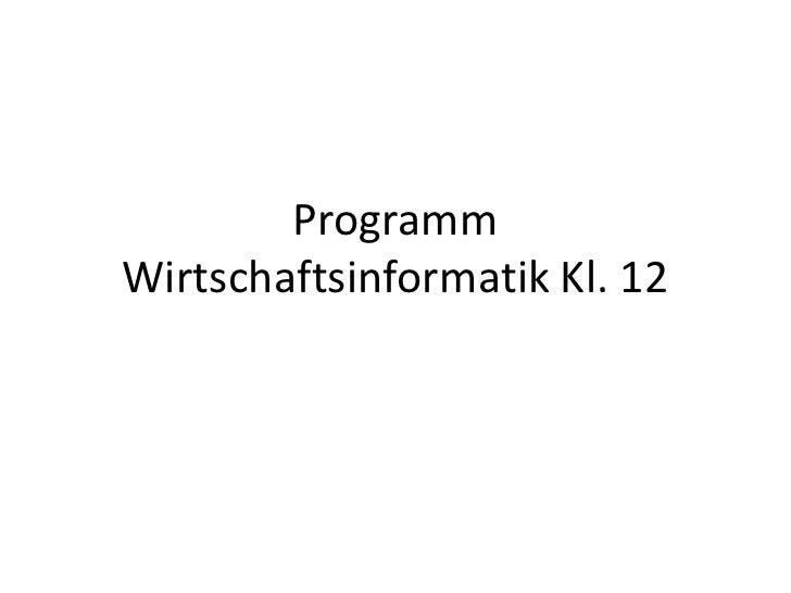 Programm Wirtschaftsinformatik Kl. 12<br />