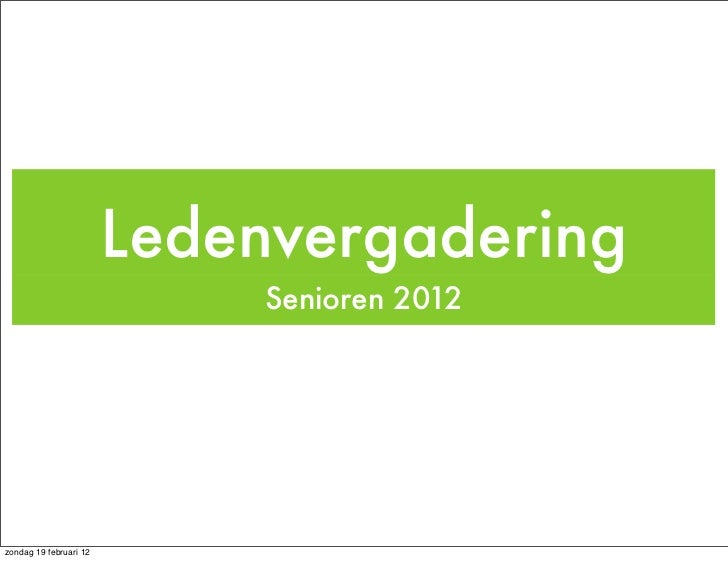 Ledenvergadering                            Senioren 2012zondag 19 februari 12