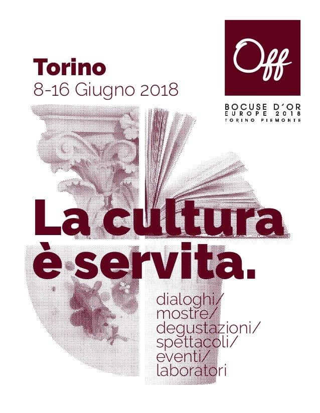 dialoghi/ mostre/ degustazioni/ spettacoli/ eventi/ laboratori Torino 8-16 Giugno 2018 La cultura è servita.