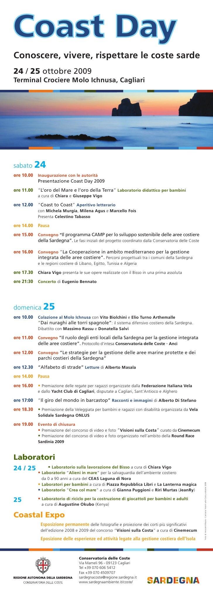 Conoscere, vivere, rispettare le coste sarde 24 / 25 ottobre 2009 Terminal Crociere Molo Ichnusa, Cagliari     sabato 24 o...
