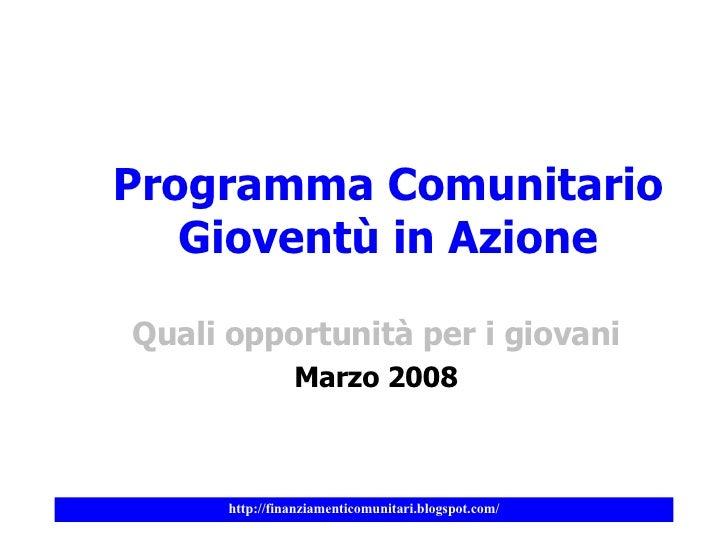 Programma Comunitario Gioventù in Azione Quali opportunità per i giovani Marzo 2008
