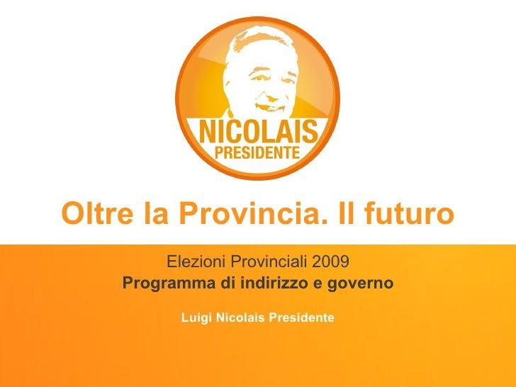 Oltre la Provincia. Il futuro Elezioni Provinciali 2009 Programma di indirizzo e governo Luigi Nicolais Presidente