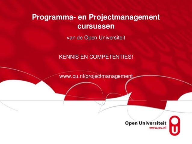 Programma- en Projectmanagement           cursussen        van de Open Universiteit      KENNIS EN COMPETENTIES!      www....