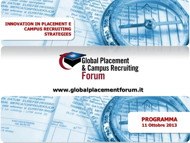 PROGRAMMA11 Ottobre 2013INNOVATION IN PLACEMENT ECAMPUS RECRUITINGSTRATEGIESwww.globalplacementforum.it