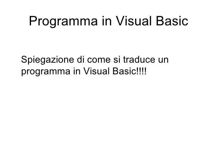 Programma in Visual Basic <ul><li>Spiegazione di come si traduce un programma in Visual Basic!!!! </li></ul>