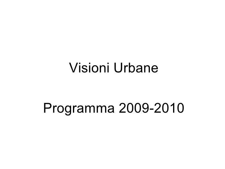 <ul><li>Visioni Urbane </li></ul><ul><li>Programma 2009-2010 </li></ul>