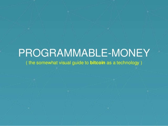 PROGRAMMABLE-MONEY ( the somewhat visual guide to bitcoin as a technology )