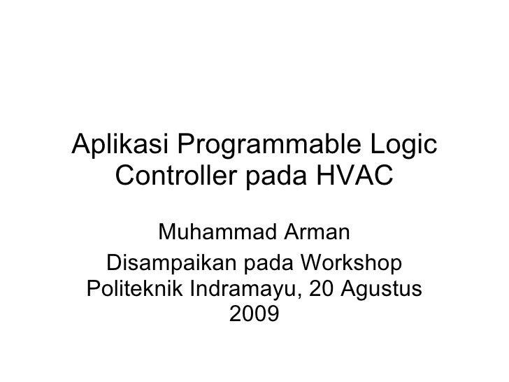 Aplikasi  Programmable Logic Controller  pada HVAC Muhammad Arman Disampaikan pada Workshop Politeknik Indramayu, 20 Agust...