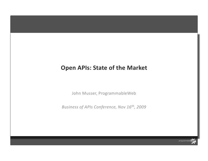 Open	   APIs:	   State	   of	   the	   Market	             John	   Musser,	   ProgrammableWeb	     Business	   of	   APIs	...