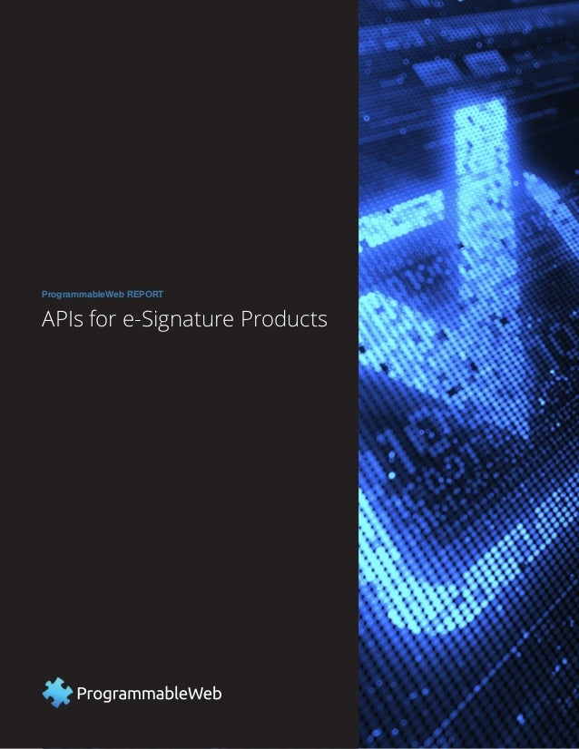 ProgrammableWeb Report: APIs for eSignature Products 1 APIs for e-Signature Products ProgrammableWeb REPORT