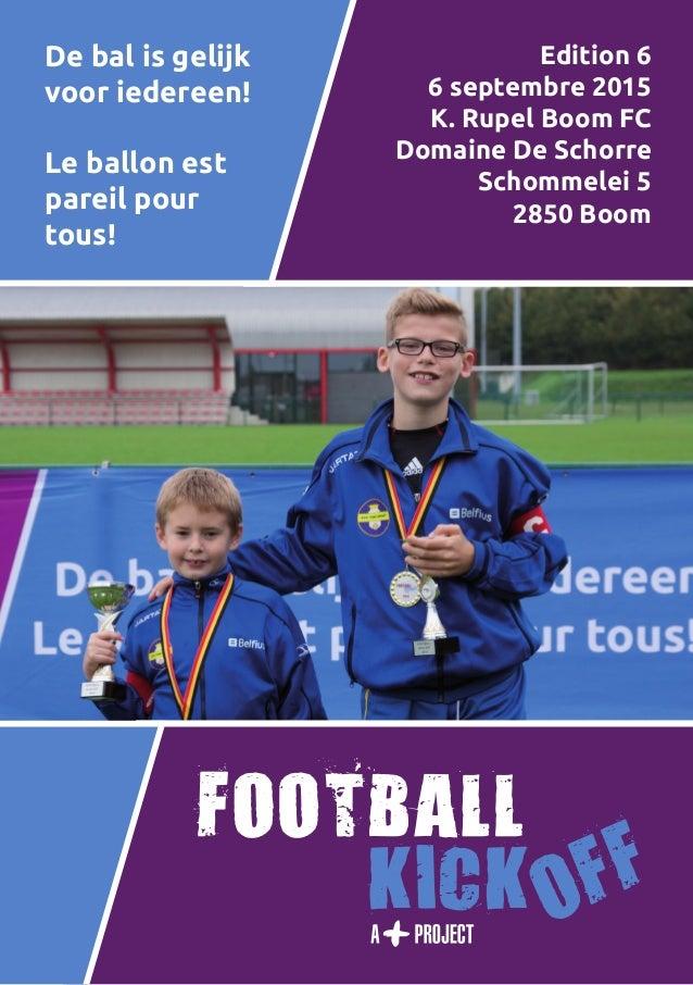 1 De bal is gelijk voor iedereen! Le ballon est pareil pour tous! Edition 6 6 septembre 2015 K. Rupel Boom FC Domaine De S...
