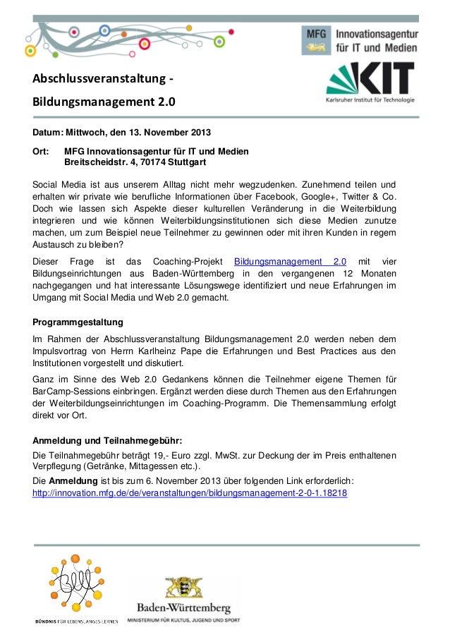 Abschlussveranstaltung - Bildungsmanagement 2.0 Datum: Mittwoch, den 13. November 2013 Ort: MFG Innovationsagentur für IT ...
