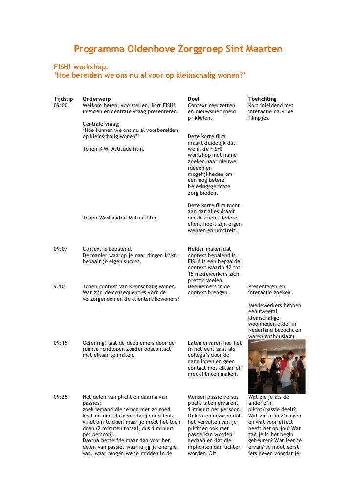 Programma Oldenhove Zorggroep Sint MaartenFISH! workshop.'Hoe bereiden we ons nu al voor op kleinschalig wonen?'Tijdstip  ...