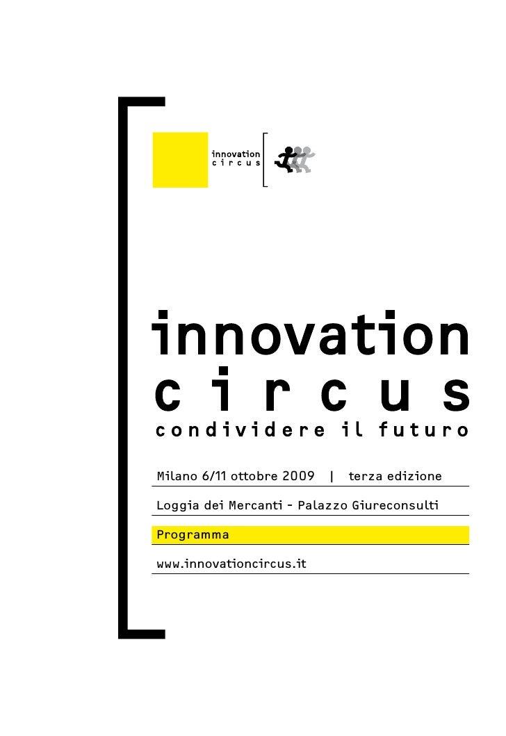 Milano 6/11 ottobre 2009 | terza edizione  Loggia dei Mercanti - Palazzo Giureconsulti  Programma  www.innovationcircus.it