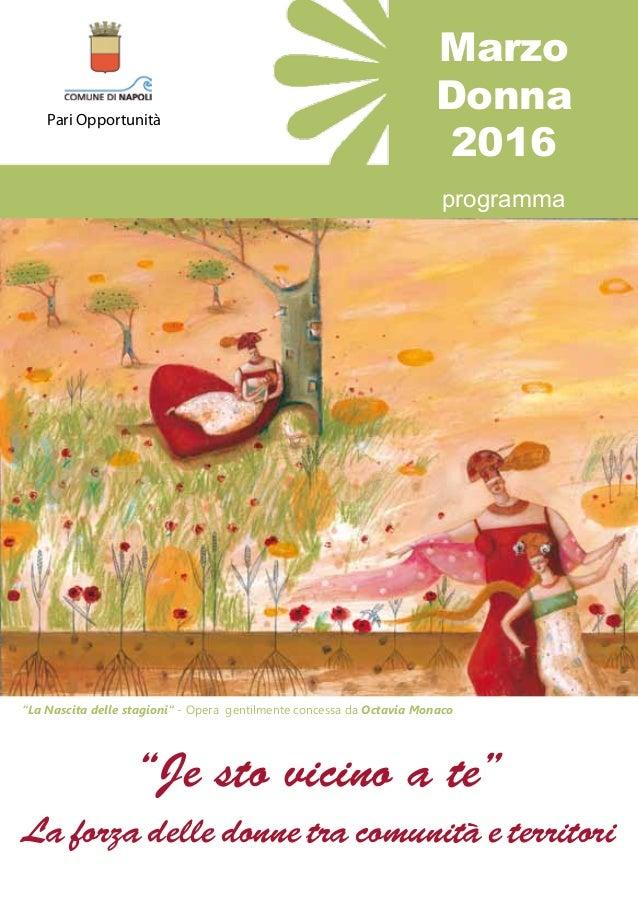 """""""Je sto vicino a te"""" La forza delle donne tra comunità e territori Marzo Donna 2016 programma """"La Nascita delle stagioni"""" ..."""