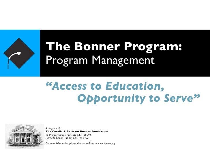 "The Bonner Program:Program Management""Access to Education,     Opportunity to Serve""A program of:The Corella & Bertram Bon..."