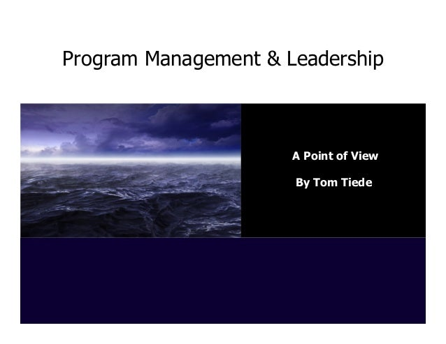 Program Management & Leadership  A Point of View By Tom Tiede