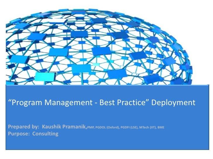 """Program Management - Best Practice"" DeploymentPrepared by: Kaushik Pramanik,PMP, PGDOL (Oxford), PGDFI (LSE), MTech (IIT)..."