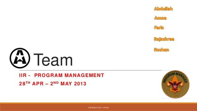 A TeamIIR - PROGRAM MANAGEMENT28TH APR – 2ND MAY 2013COPYRIGHT 2013 - A-TEAM