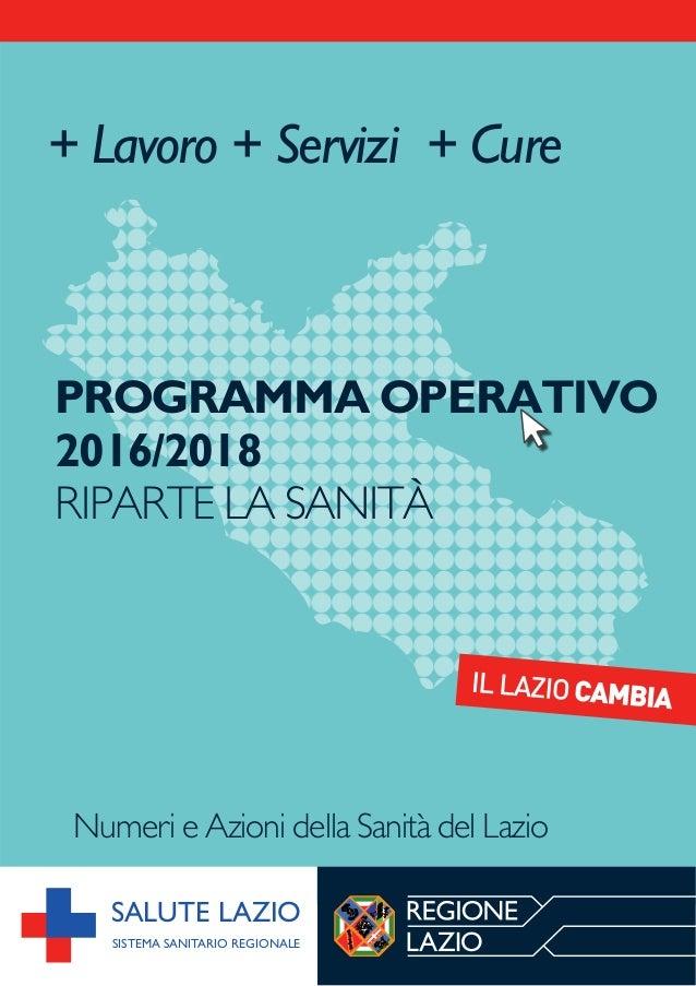 PROGRAMMA OPERATIVO 2016/2018 RIPARTE LA SANITÀ + Lavoro + Servizi + Cure Numeri e Azioni della Sanità del Lazio SALUTE LA...