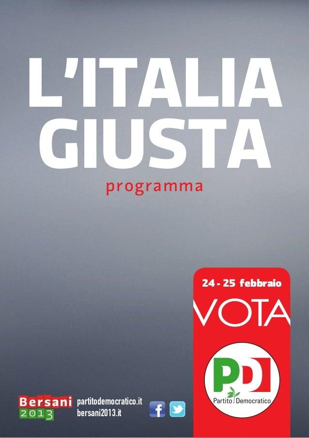 L'ITALIAGIUSTA    programma                         24 - 25 febbraio partitodemocratico.it bersani2013.it