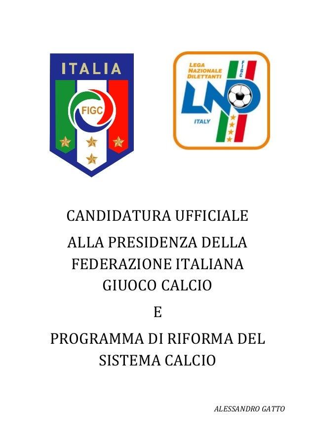 CANDIDATURA UFFICIALE ALLA PRESIDENZA DELLA FEDERAZIONE ITALIANA GIUOCO CALCIO E PROGRAMMA DI RIFORMA DEL SISTEMA CALCIO A...
