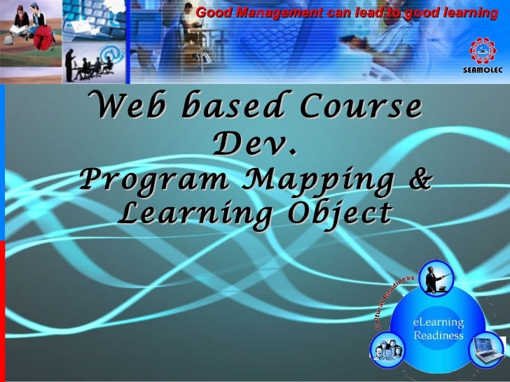 Web based Course Dev. Program Mapping & Learning Object Good Management can lead to good learning